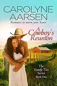 Carolyne Aarsen - A Cowboy's Reunion (Family Ties Book 1)