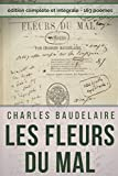 Poésies complètes de Charles Baudelaire : Les Fleurs Du Mal, Spleen et Idéal (Edition intégrale): Recueil intégral des 163 poèmes : Spleen et Idéal - Petits poèmes en prose - Amœnitates belgicæ, etc.