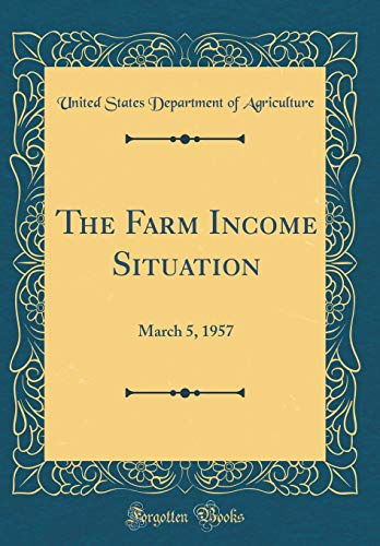 The Farm Income Situation: March 5, 1957 (Classic Reprint)