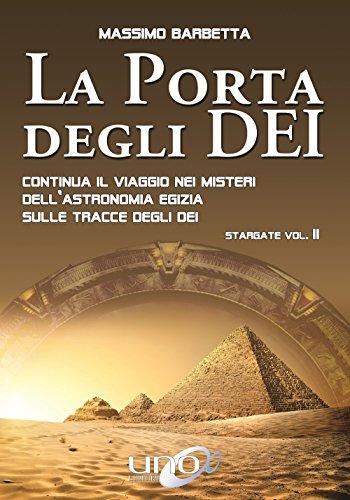 La porta degli dei. Continua il viaggio nei misteri dell'astronomia egizia sulle tracce degli dei. Stargate: 2