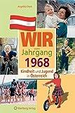 Wir vom Jahrgang 1968 - Kindheit und Jugend in Österreich (Jahrgangsbände Österreich)