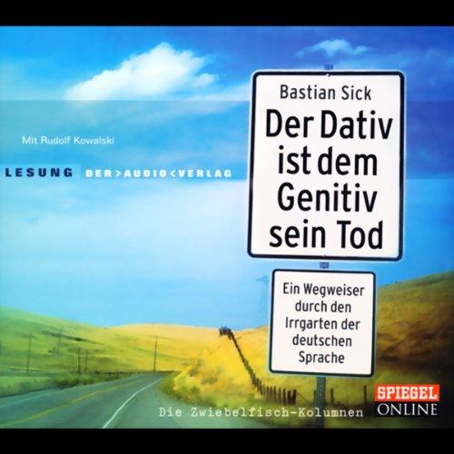 Der Dativ ist dem Genitiv sein Tod 1: Ein Wegweiser durch den Irrgarten der deutschen Sprache