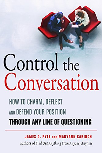 Control the Conversation: How to Charm, Deflect, and Defend Your Position Through Any Line of Questioning por James O. (James O. Pyle) Pyle