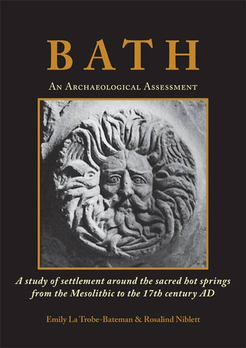 Bath: An Archaeological Assessment: A study of settlement around the sacred hot springs from the Mesolithic to the 17th century AD (Urban Archaeological Assessment)