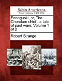 Eoneguski, or, The Cherokee chief: a tale of past wars. Volume 1 of 2