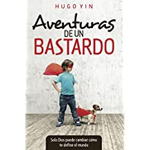 AVENTURAS DE UN BASTARDO: Solo Dios puede cambiar cómo te define el mundo (Spanish Edition)