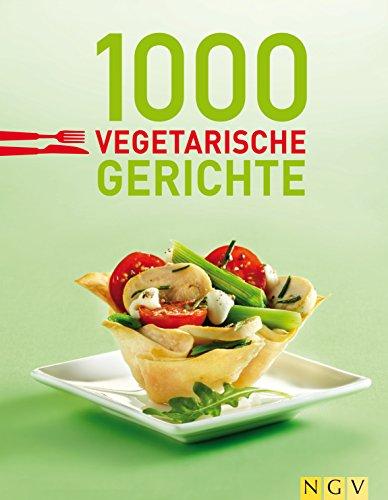 1000 vegetarische Gerichte: 100 % vegetarisch: Unsere 1000 schönsten Veggie-Rezepte (1000 Rezeptideen)