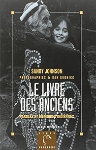 Le livre des anciens : Paroles et mémoires indiennes par Sandy Johnson