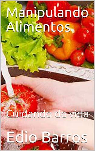 Manipulando Alimentos: Cuidando de vida (Portuguese Edition)