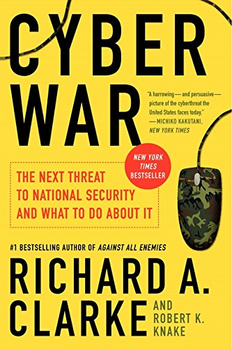 Cyber War: The Next Threat to National Security and What to Do About It por Richard A. Clarke