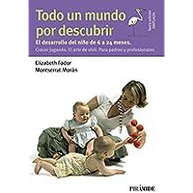 Todo Un Mundo Por Descubrir. El Desarrollo Del Niño De 6 A 24 Meses. Crecer Jugando. El Arte De Vivir. Para Padres Y Profesionales (Guías Para Padres Y Madres)