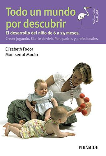 Todo un mundo por descubrir: El desarrollo del niño de 6 a 24 meses. Crecer jugando. El arte de vivir. Para padres y profesionales (Guías Para Padres Y Madres)