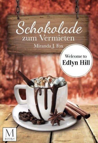 Schokolade zum Vermieten: Welcome To Edlyn Hill: Welcome To Edlyn Hill (Hill-bad)