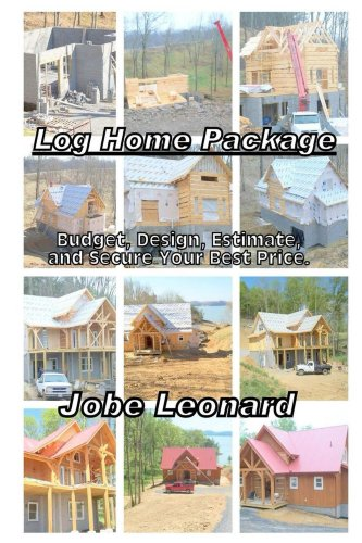 Log Home Package: Budget, Design, Estimate, and Secure Your Best Price (English Edition)