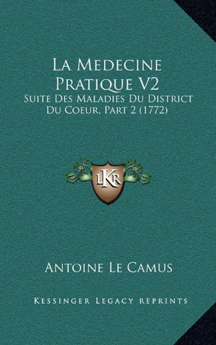 La Medecine Pratique V2: Suite Des Maladies Du District Du Coeur, Part 2 (1772) (District V2)