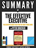 """Summary Of """"The Effective Executive: The Definitive Guide To Getting The Right Things Done - By Peter Drucker"""""""