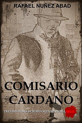 Comisario Cardano: Tres historias criminales sin final feliz por Rafael Núñez Abad