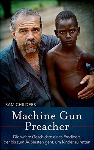 Machine Gun Preacher: Die wahre Geschichte eines Predigers, der bis zum Äußersten geht, um Kinder zu retten