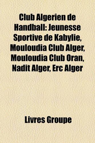 Club Algrien de Handball: Jeunesse Sportive de Kabylie, Mouloudia Club Alger, Mouloudia Club Oran, Nadit Alger, Erc Alger