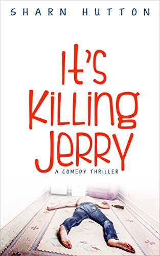 It's Killing Jerry: A Comedy Thriller by [Hutton, Sharn]