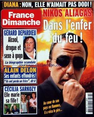 FRANCE DIMANCHE [No 3183] du 31/08/2007 - DIANA - NON ELLE N'AIMAIT PAS DODI - NIKOS ALIAGAS DANS L'ENFER DU FEU AU COEUR DE SON PAYS - GERARD DEPARDIEU - ALCOOL - DROGUE ET SEXE A GOGO - ALAIN DELON - CECILA SARKOZY - ELLE MARIE SA FILLE