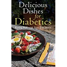 Delicious Dishes for Diabetics: Eating Well with Type-2 Diabetes by Robin Ellis (2011-11-01)