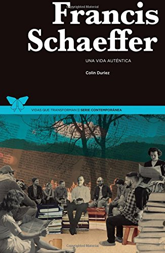 Francis Schaeffer: Una vida auténtica