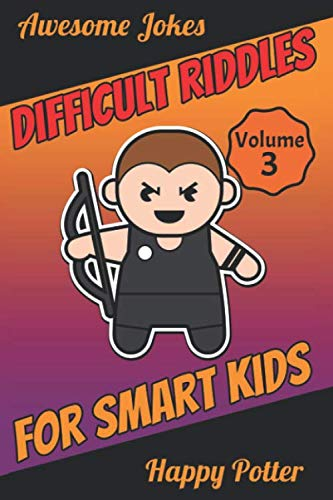 Difficult Riddles For Smart Kids - Vol 3: 250+ Funny Jokes - Laugh-Out-Loud Jokes for Children and the Whole Family - Brain Teaser Games - Trick Question