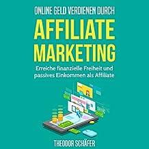Online Geld verdienen durch Affiliate Marketing [Make Money Online Through Affiliate Marketing]: Erreiche finanzielle Freiheit und passives Einkommen als Affiliate