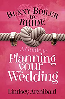 Bunny Boiler to Bride- A Guide to Planning Your Wedding by [Archibald, Lindsey]