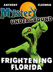 Mystery Underground: Frightening Florida (A Collection of Scary Short Stories)