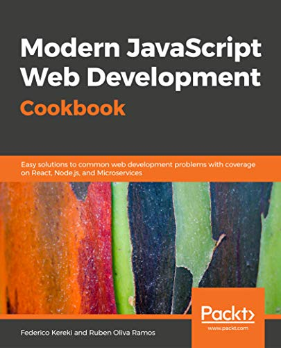 Modern JavaScript Web Development Cookbook: Easy solutions to common web development problems with coverage on React, Node.js, and Microservices (English Edition)