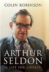 Arthur Seldon: A Life For Liberty