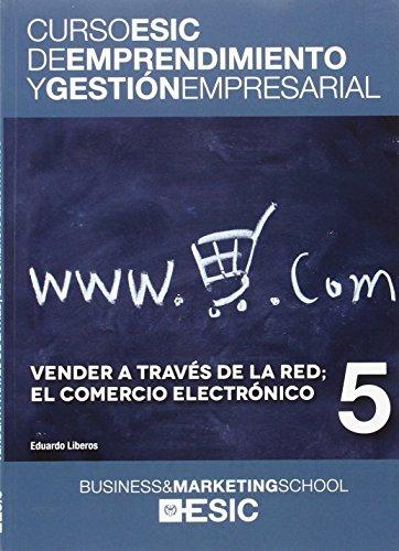 Vender a través de la red; el comercio electrónico (Curso ESIC de emprendimiento y gestión empresarial. ABC)