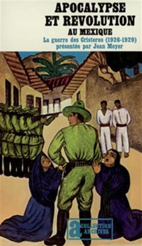 Apocalypse et révolution au Mexique. La Guerre des Cristeros (1926-1929) par Jean Meyer