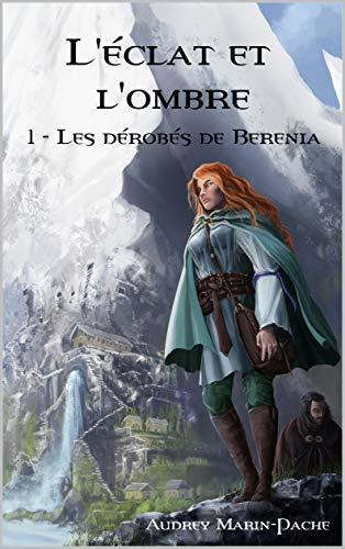 L'éclat et l'ombre: Tome 1: Les dérobés de Berenia par [Marin-Pache, Audrey]