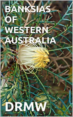 BANKSIAS OF WESTERN AUSTRALIA (English Edition)