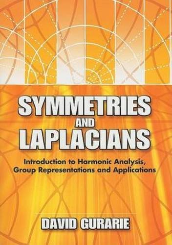 Symmetries and Laplacians: Introduction to Harmonic Analysis, Group Representations and Applications (Dover Books on Mathematics)