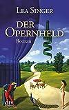 Der Opernheld: Roman