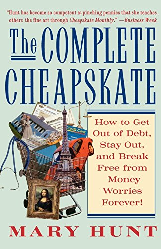 The Complete Cheapskate: How to Get Out of Debt, Stay Out, and Break Free from Money Worries Forever par Mary Hunt