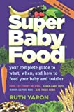 By Ruth Yaron - Super Baby Food: Your Complete Guide to What, When & How to Feed Your Baby & Toddler (3)