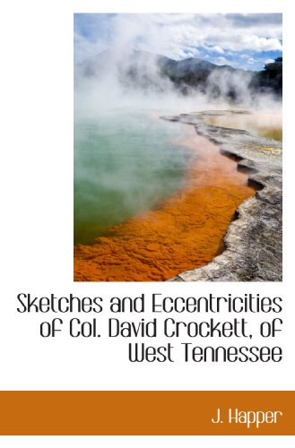 Sketches and Eccentricities of Col. David Crockett, of West Tennessee