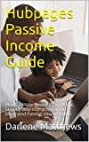 Hubpages Passive Income Guide: How To Make Money From Home. Step by Step Instructional and Illustrated Passive Income Guide