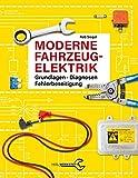 Moderne Fahrzeugelektrik: Grundlagen - Diagnosen - Fehlerbeseitigung