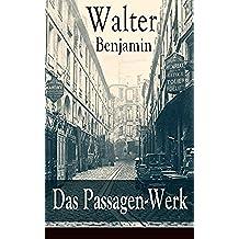 Das Passagen-Werk: Die Straßen von Paris: Einer der Grundlagentexte materialistischer Kulturtheorie - Blick in die Jetztzeit des Spätkapitalismus (German Edition)