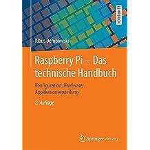 Raspberry Pi - Das technische Handbuch: Konfiguration, Hardware, Applikationserstellung