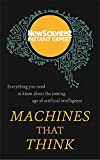 Machines that Think: Everything you need to know about the coming age of artificial intelligence (New Scientist Instant Expert)