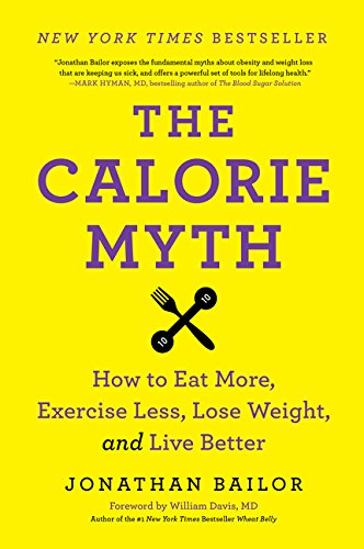 The Calorie Myth: How to Eat More, Exercise Less, Lose Weight, and Live Better por Jonathan Bailor