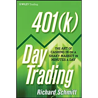 401(k) Day Trading: The Art of Cashing in on a Shaky Market in Minutes a Day (Wiley Trading Series, Band 523)