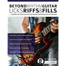 Beyond Rhythm Guitar: Riffs, Licks and Fills: Build Riffs, Fills & Solos around the most Important Chord Shapes in Rock & Blues guitar